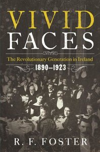 Vivid Faces - The Revolutionary Generation in Ireland, 1890-1923