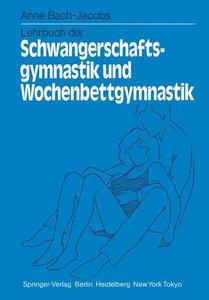 Lehrbuch der Schwangerschaftsgymnastik und Wochenbettgymnastik
