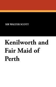 Kenilworth and Fair Maid of Perth
