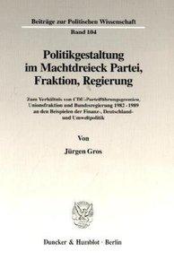 Politikgestaltung im Machtdreieck Partei, Fraktion, Regierung