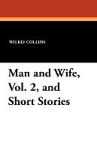 Man and Wife, Vol. 2, and Short Stories