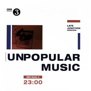 BBC Late Junction Sessions:(Un)popoular Music