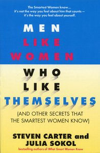 Men Like Women Who Like Themselves: (And Other Secrets That the