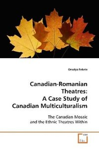 Canadian-Romanian Theatres: A Case Study of CanadianMulticultura
