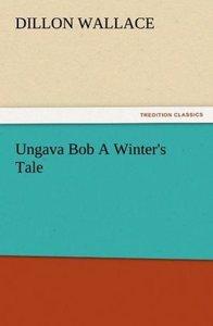 Ungava Bob A Winter's Tale