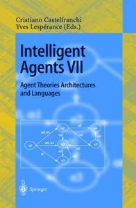 Intelligent Agents VII. Agent Theories Architectures and Languag
