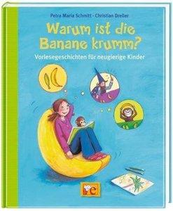 Warum ist die Banane krumm? Vorlesegeschichten für neugierige Ki
