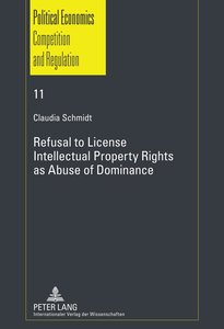 Refusal to License. Intellectual Property Rights as Abuse of Dom