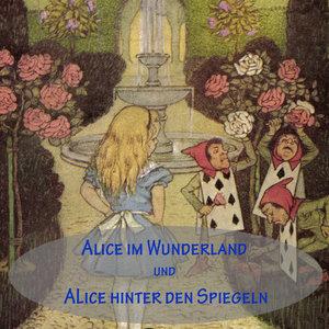 Alice im Wunderland und Alice hinter den Spiegeln