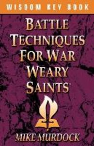 Battle Techniques For War Weary Saints