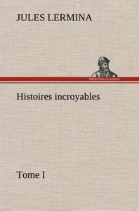 Histoires incroyables, Tome I