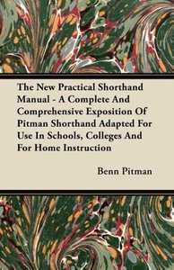 The New Practical Shorthand Manual - A Complete And Comprehensiv
