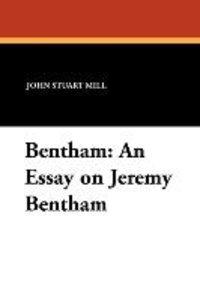 Bentham: An Essay on Jeremy Bentham