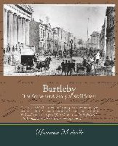 Bartleby, The Scrivener - A Story of Wall-Street