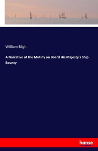 A Narrative of the Mutiny on Board His Majesty\'s Ship Bounty
