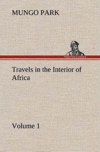 Travels in the Interior of Africa - Volume 01