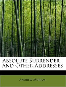 Absolute Surrender : And Other Addresses