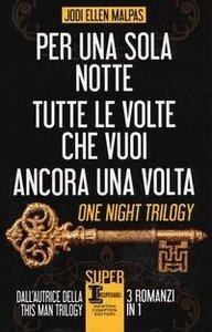 One night trilogy: Per una sola notte-Tutte le volte che vuoi-An