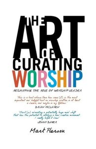 Pierson, M: Art of Curating Worship