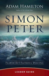 Simon Peter Leader Guide: Flawed But Faithful Disciple