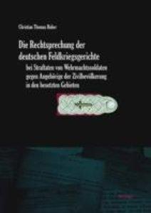 Die Rechtsprechung der deutschen Feldkriegsgerichte bei Straftat