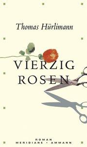 Hürlimann, T: Vierzig Rosen