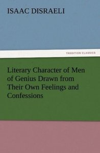 Literary Character of Men of Genius Drawn from Their Own Feeling