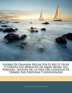 Guerra De Granada Hecha Por El Rey D. Felipe II Contra Los Moris