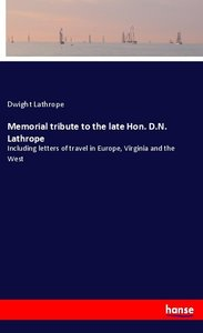 Memorial tribute to the late Hon. D.N. Lathrope