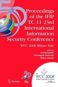 Proceedings of the IFIP TC 11 23rd International Information Sec