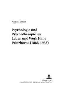 Psychologie und Psychotherapie im Leben und Werk Hans Prinzhorns