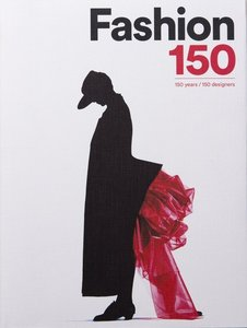 Fashion 150: 150 Years, 150 Designers