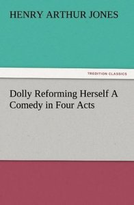 Dolly Reforming Herself A Comedy in Four Acts
