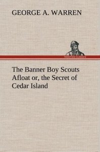 The Banner Boy Scouts Afloat or, the Secret of Cedar Island