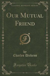 Our Mutual Friend (Classic Reprint)