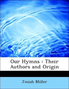 Our Hymns : Their Authors and Origin