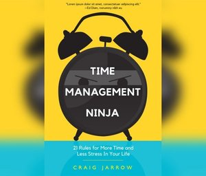 Time Management Ninja: 21 Rules for More Time and Less Stress in