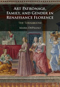 Art Patronage, Family, and Gender in Renaissance Florence: The T