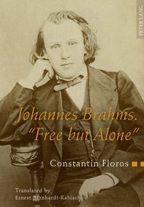 Johannes Brahms. «Free but Alone»