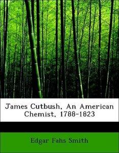 James Cutbush, An American Chemist, 1788-1823