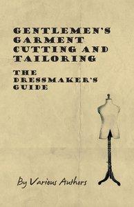 Gentlemen's Garment Cutting and Tailoring - The Dressmaker's Gui