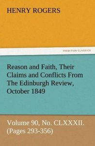 Reason and Faith, Their Claims and Conflicts From The Edinburgh