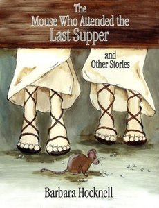 The Mouse Who Attended the Last Supper and Other Stories