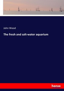The fresh and salt-water aquarium