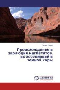 Proiskhozhdenie i evolyutsiya magmatitov, ikh assotsiatsiy i zem