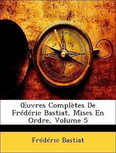 OEuvres Complètes De Frédéric Bastiat, Mises En Ordre, Volume 5
