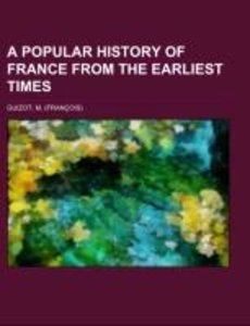 A Popular History of France from the Earliest Times Volume 1