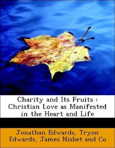 Charity and Its Fruits : Christian Love as Manifested in the Hea
