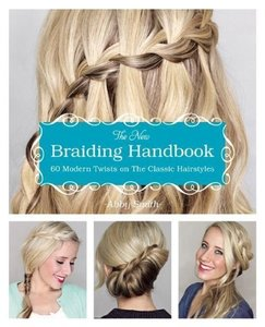 The New Braiding Handbook 60 Modern Twists on the Classic Hairst
