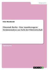 Filmstadt Berlin - Eine raumbezogene Strukturanalyse aus Sicht d